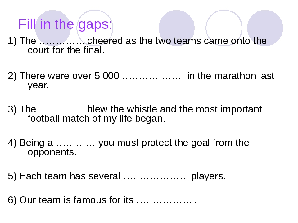 Fill in the gaps: 1) The ………….. cheered as the two teams came onto the court...