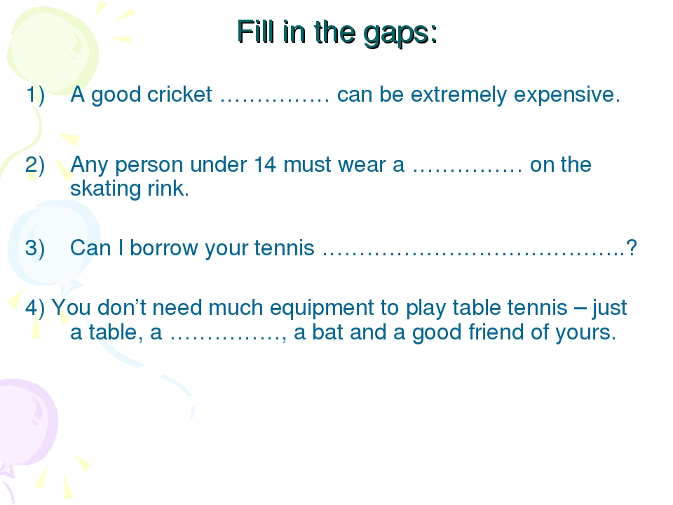 Fill in the gaps: A good cricket …………… can be extremely expensive. Any person...