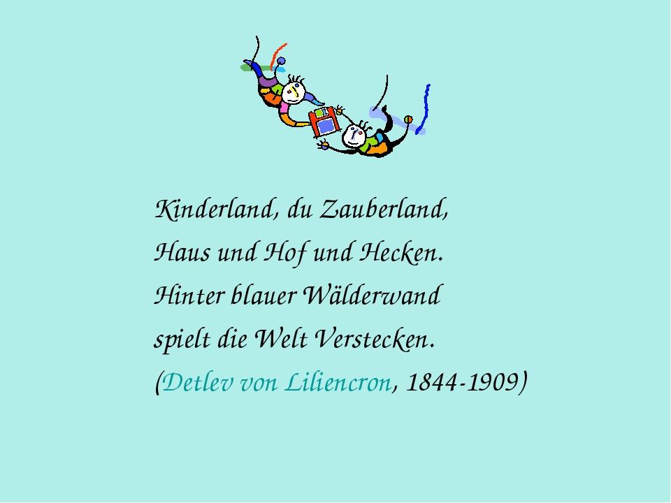 Kinderland, du Zauberland, Haus und Hof und Hecken. Hinter blauer Wälderwand...