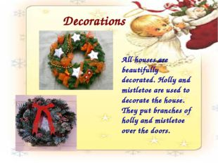 Decorations All houses are beautifully decorated. Holly and mistletoe are use