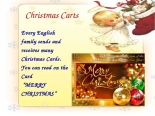 Christmas Carts Every English family sends and receives many Christmas Cards.