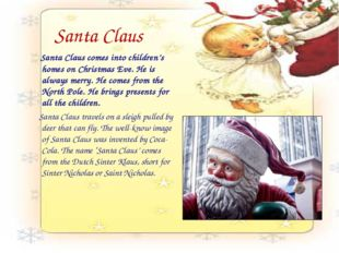 Santa Claus Santa Claus comes into children's homes on Christmas Eve. He is a