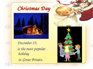 Christmas Day December 25, is the most popular holiday in Great Britain.