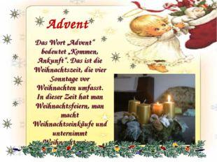 """Advent Das Wort """"Advent"""" bedeutet """"Kommen, Ankunft"""". Das ist die Weihnachtsze"""
