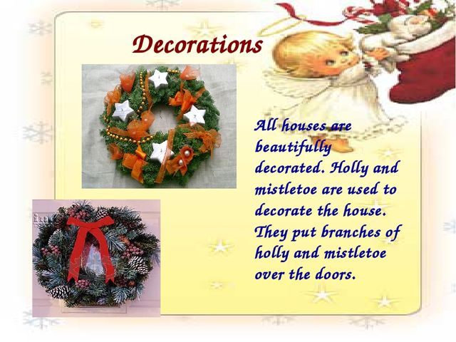 Decorations All houses are beautifully decorated. Holly and mistletoe are use...