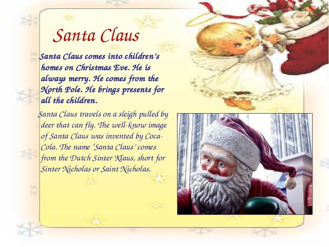 Santa Claus Santa Claus comes into children's homes on Christmas Eve. He is a...