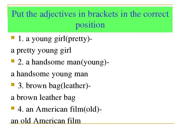 Put the adjectives in brackets in the correct position 1. a young girl(pretty...