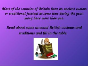Most of the counties of Britain have an ancient custom or traditional festiva