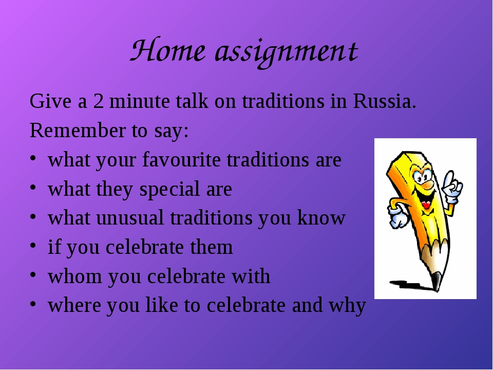 Home assignment Give a 2 minute talk on traditions in Russia. Remember to say...