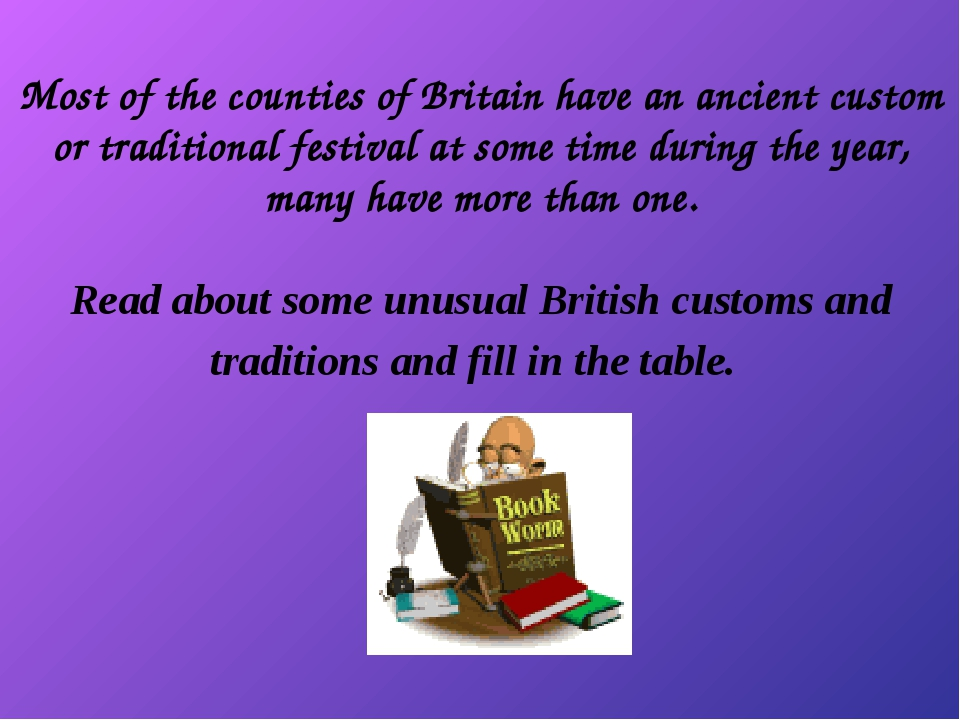 Most of the counties of Britain have an ancient custom or traditional festiva...