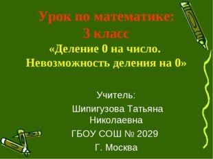Урок по математике: 3 класс «Деление 0 на число. Невозможность деления на 0»
