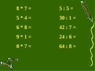 8 * 7 = 5 : 5 = 5 * 4 = 30 : 1 = 6 * 8 =42 : 7 = 9 * 1 = 24 : 6 =