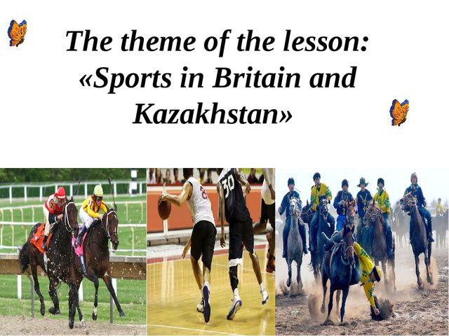 The theme of the lesson: «Sports in Britain and Kazakhstan»