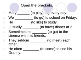 Open the brackets. Mary ______ (to play) tag every day. We _________ (to go)
