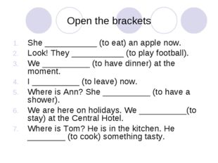 Open the brackets She ___________ (to eat) an apple now. Look! They _________