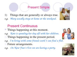 Present Simple 1) Things that are generally or always true. e.g. Mary usually