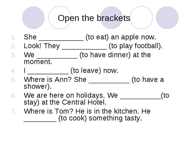 Open the brackets She ___________ (to eat) an apple now. Look! They _________...