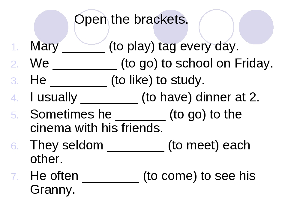 Open the brackets. Mary ______ (to play) tag every day. We _________ (to go)...