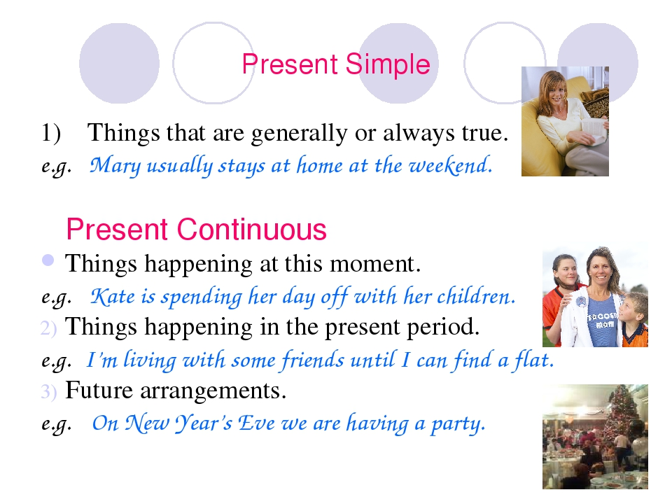 Present Simple 1) Things that are generally or always true. e.g. Mary usually...