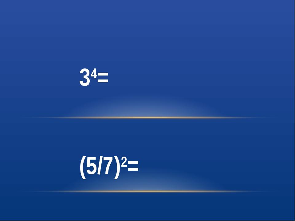 34= (5/7)2=