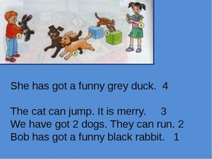 She has got a funny grey duck. 4 The cat can jump. It is merry. 3 We have got