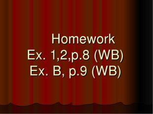 Homework Ex. 1,2,p.8 (WB) Ex. B, p.9 (WB)