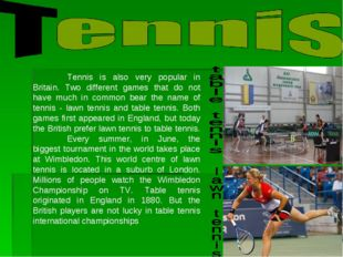 Tennis is also very popular in Britain. Two different games that do not have