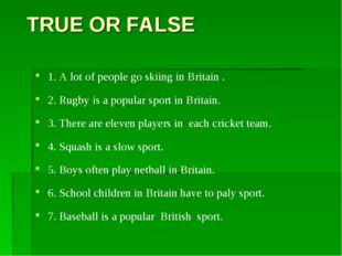 TRUE OR FALSE 1. A lot of people go skiing in Britain . 2. Rugby is a popula
