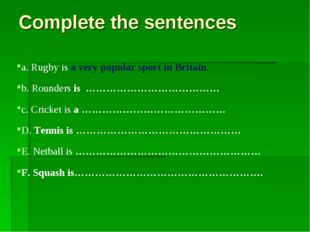 Complete the sentences a. Rugby is a very popular sport in Britain. b. Rounde