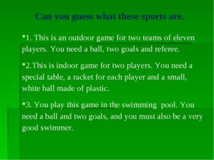 Can you guess what these sports are. 1. This is an outdoor game for two team