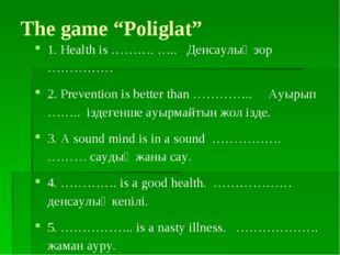 "The game ""Poliglat"" 1. Health is ………. ….. Денсаулық зор …………… 2. Prevention i"