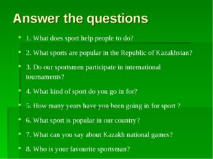 Answer the questions 1. What does sport help people to do? 2. What sports are