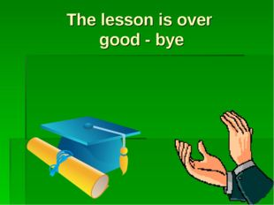 The lesson is over good - bye