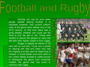 Nobody can say for sure when people started playing football. It is importan