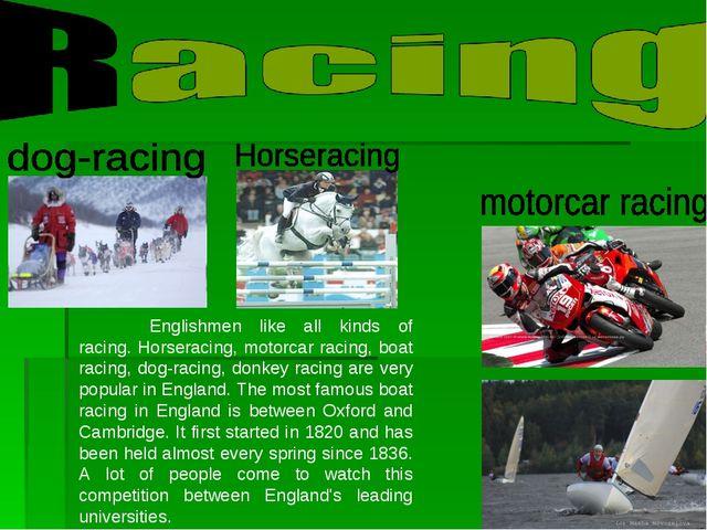 Englishmen like all kinds of racing. Horseracing, motorcar racing, boat raci...
