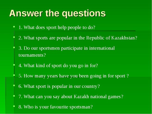 Answer the questions 1. What does sport help people to do? 2. What sports are...