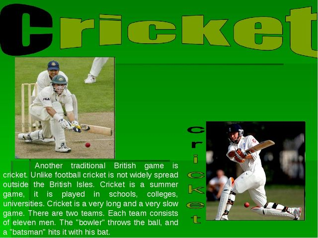 Another traditional British game is cricket. Unlike football cricket is not...