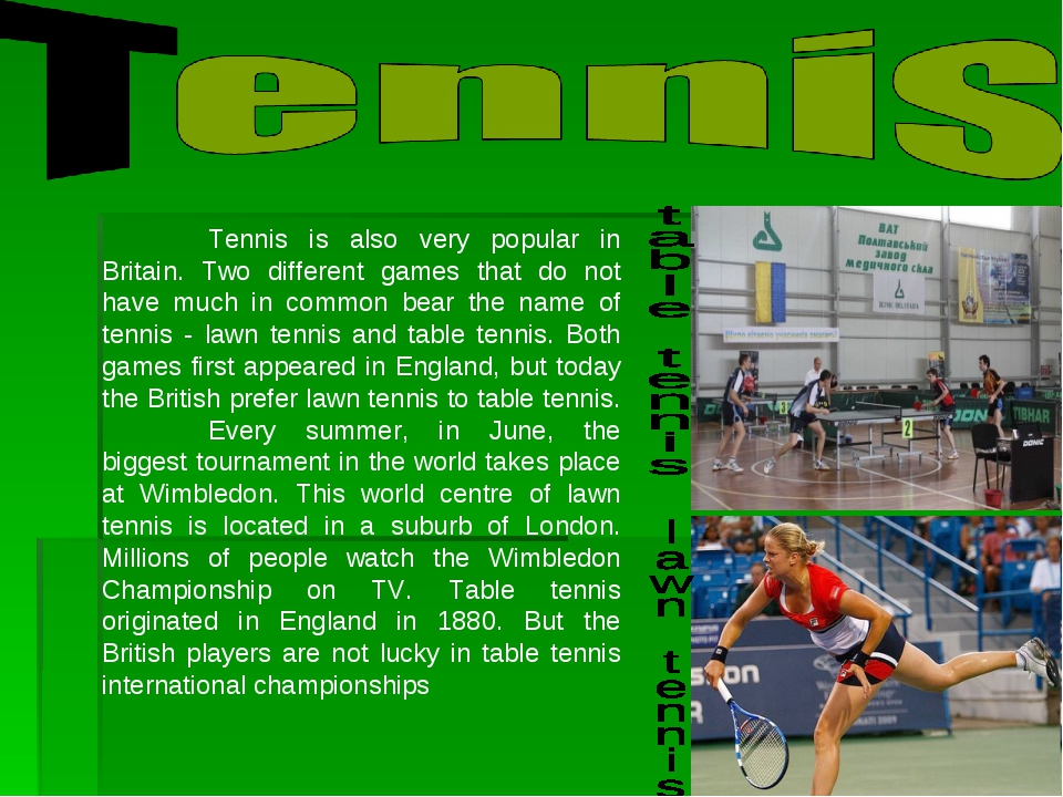 Tennis is also very popular in Britain. Two different games that do not have...