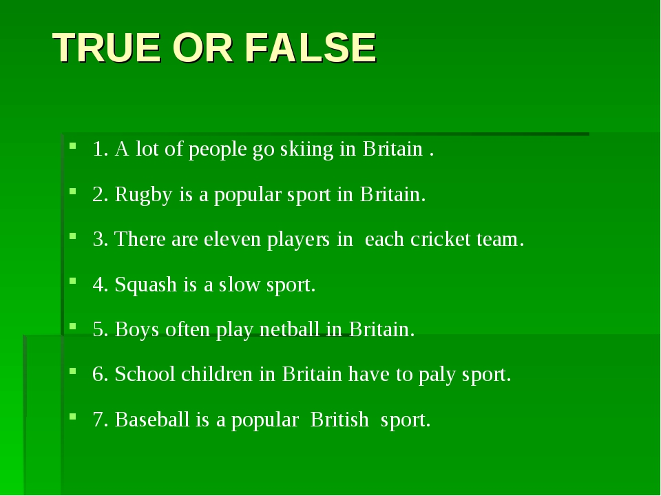 TRUE OR FALSE 1. A lot of people go skiing in Britain . 2. Rugby is a popula...