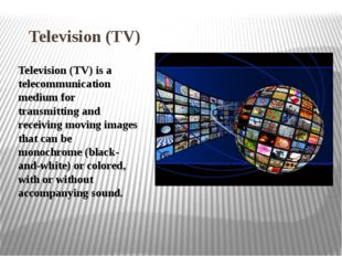 Television (TV) Television (TV) is a telecommunication medium for transmittin