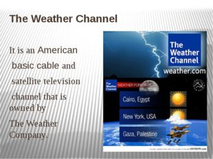 The Weather Channel It is an American  basic cable and  satellite television