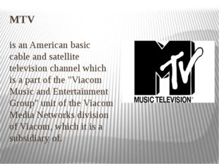 MTV is an American basic cable and satellite television channel which is a pa