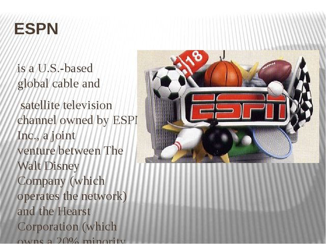 ESPN is a U.S.-based globalcableand satellite television channelowned by...