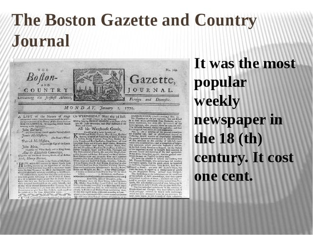 The Boston Gazette and Country Journal  It was the most popular weekly newspa...