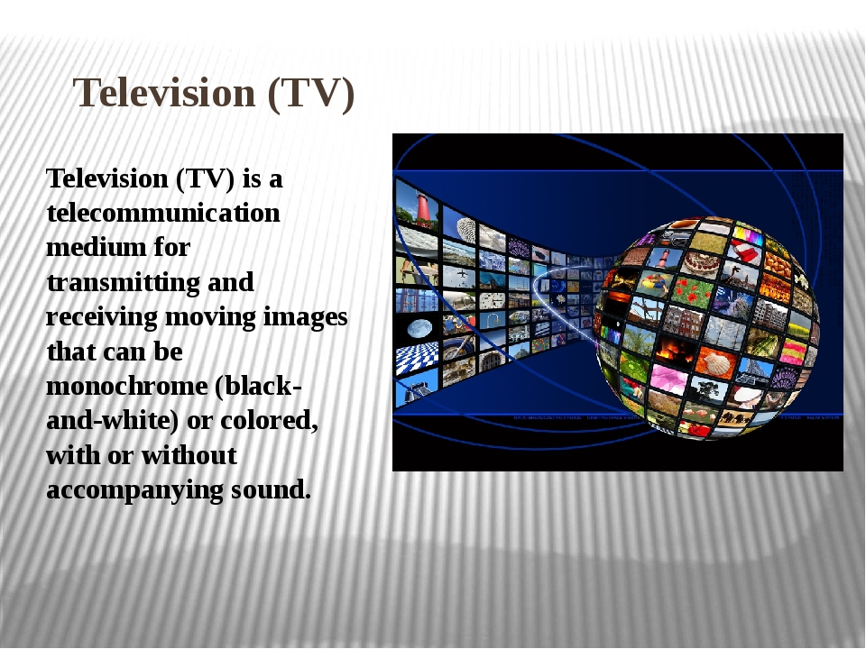 Television (TV) Television (TV) is a telecommunication medium for transmittin...