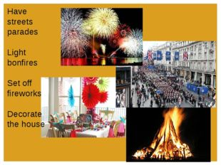 Have streets parades Light bonfires Set off fireworks Decorate the house