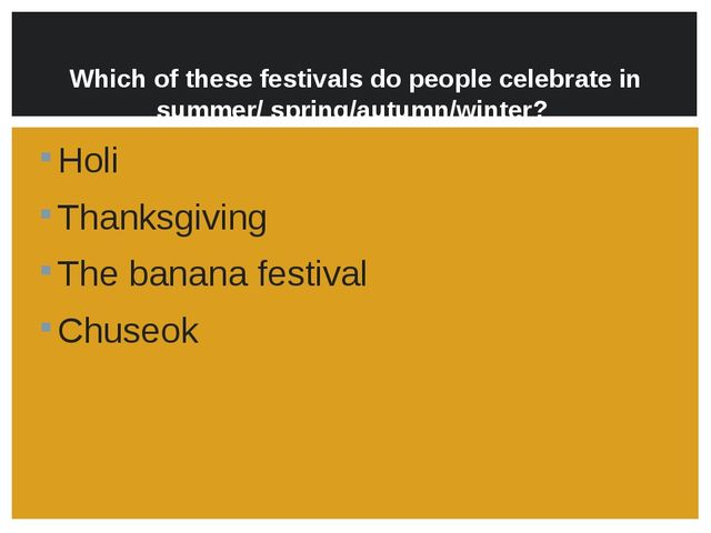 Which of these festivals do people celebrate in summer/ spring/autumn/winter...