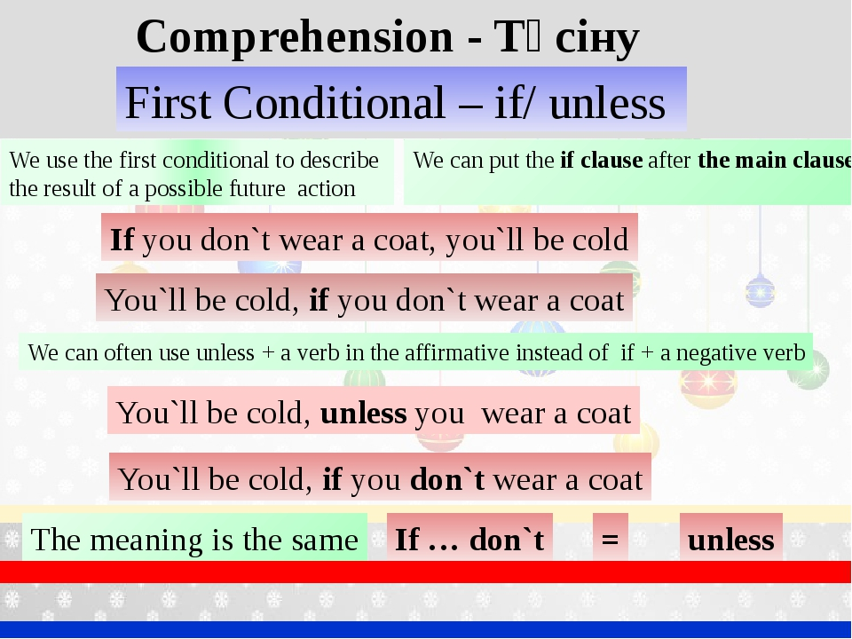 Comprehension - Түсіну We use the first conditional to describe the result of...