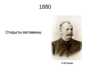 1880 Открыты витамины Н.И.Лунин Никола́й Ива́нович Лу́нин (1854 -1937)— дейс