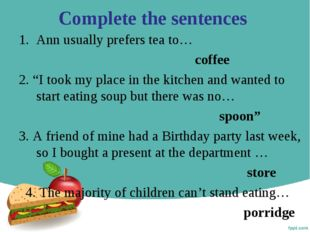 """Complete the sentences Ann usually prefers tea to… coffee 2. """"I took my place"""